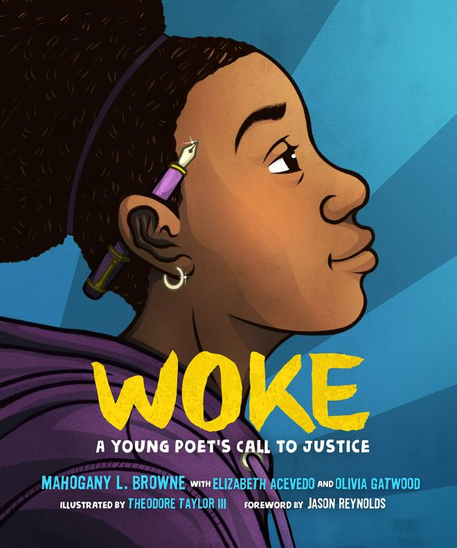 Woke: Young Poet's Call to Justice by Mahogany L. Browne with Elizabeth  Acevedo and Olivia Gatewood, illustrated by Theodore Taylor III, foreword  by Jason Reynolds | A Kids Book A Day