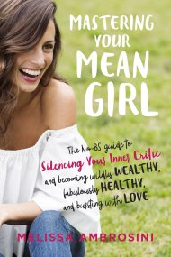 Mastering Your Mean Girl: The No-BS Guide to Silencing Your Inner Critic  and Becoming Wildly Wealthy, Fabulously Healthy, and Bursting with Love:  Ambrosini, Melissa: 9780399176715: Amazon.com: Books