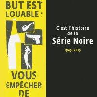 C'est l'histoire de la Série Noire (1945-2015) : Franck Lhomeau, Antoine Gallimard & Alban Cerisier