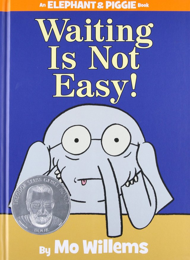 Waiting Is Not Easy! (An Elephant and Piggie Book): Willems, Mo