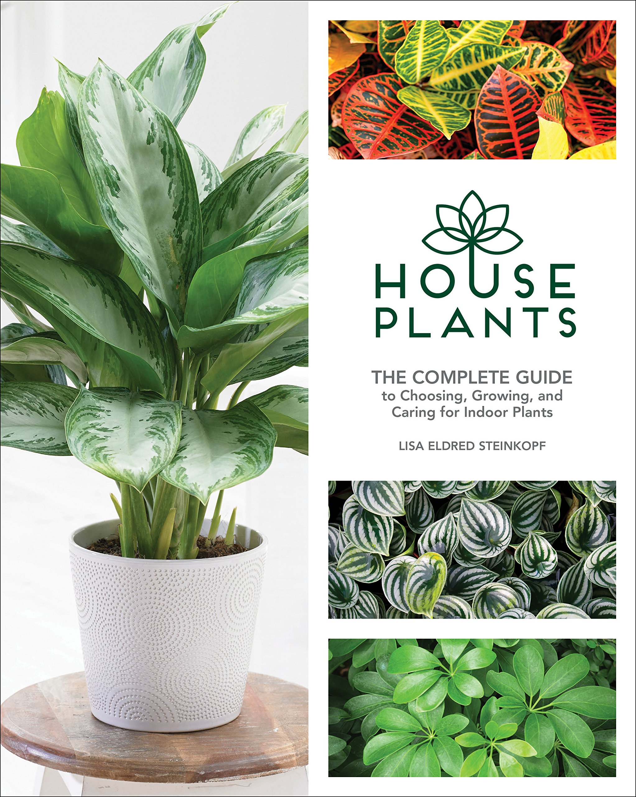 Houseplants The Complete Guide To Choosing Growing And Caring For Indoor Plants Steinkopf Lisa Eldred 9781591866909 Amazon Com Books