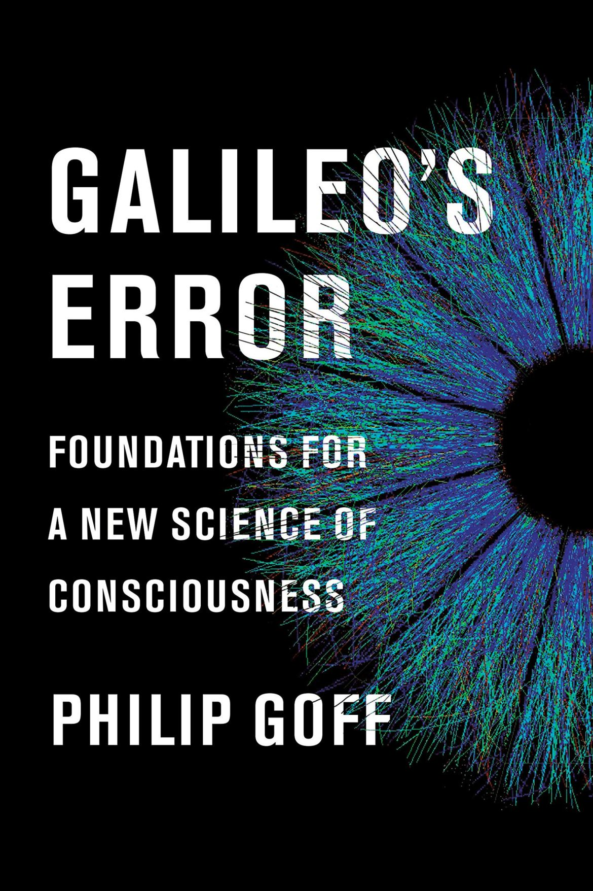 Image result for Galileo's Error: Foundations for a New Science of Consciousness – Philip Goff