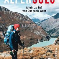 Alpensolo : Allein zu Fuß von Ost nach West / Ana Zirner
