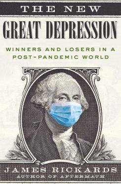 The New Great Depression: Winners and Losers in a Post-Pandemic World:  Rickards, James: 9780593330272: Amazon.com: Books