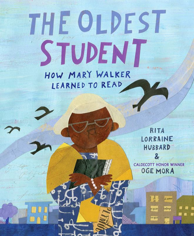 The Oldest Student: How Mary Walker Learned to Read: Hubbard, Rita  Lorraine, Mora, Oge: 9781524768287: Amazon.com: Books