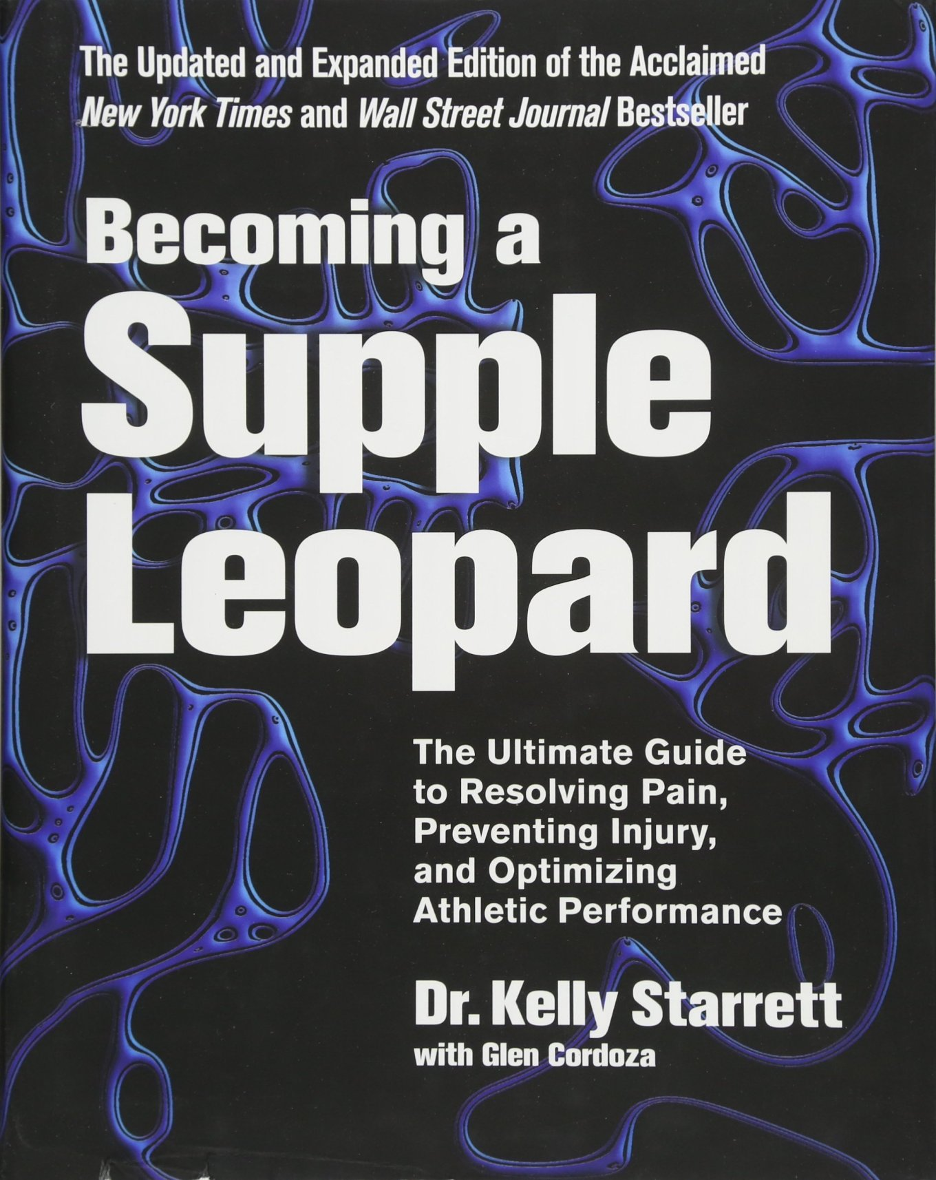 Becoming a Supple Leopard: The Ultimate Guide to Resolving Pain, Preventing  Injury, and Optimizing Athletic Performance: Amazon.co.uk: Dr Kelly  Starrett, Glen Cordoza: 9781628600834: Books