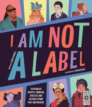 I Am Not a Label: 34 disabled artists, thinkers, athletes and activists  from past and present: Amazon.co.uk: Burnell, Cerrie, Baldo, Lauren Mark:  9780711247444: Books