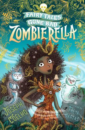 Zombierella: Fairy Tales Gone Bad : Coelho, Joseph, Hartas, Freya:  Amazon.co.uk: Books