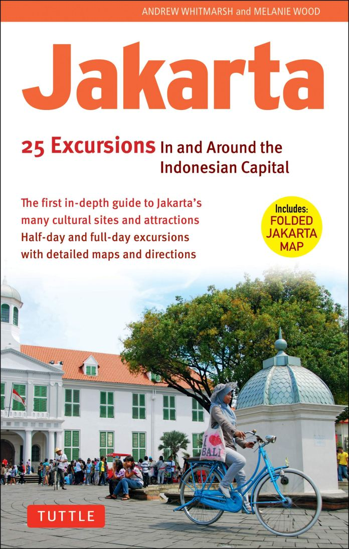 Jakarta 25 Excursions In And Around The Indonesian Capital Whitmarsh Andrew Wood Melanie 9780804842242 Amazon Com Books