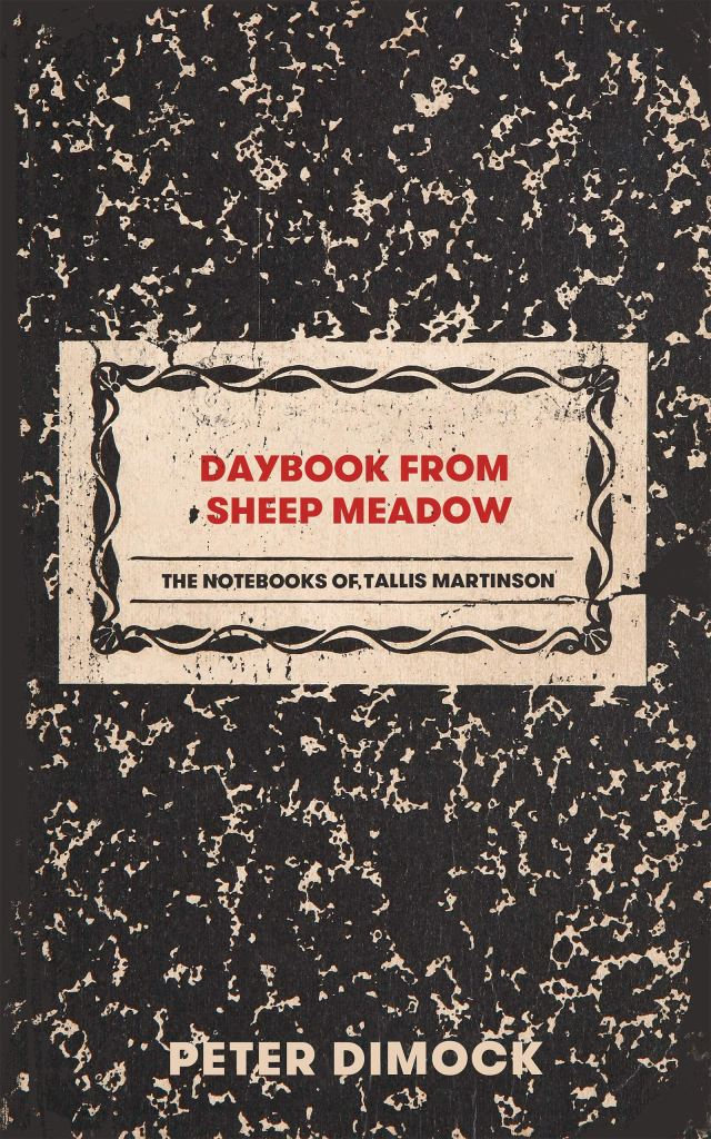 Amazon.com: Daybook from Sheep Meadow: The Notebooks of Tallis Martinson (9781646050598): Dimock, Peter: Books