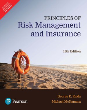 Principles of Risk Management and Insurance (George E. Rejda)