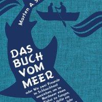 Das Buch vom Meer oder Wie zwei Freunde im Schlauchboot ausziehen, um im Nordmeer einen Eishai zu fangen, und dafür ein ganzes Jahr brauchen / Morten A. Strøksnes