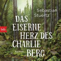 Das eiserne Herz des Charlie Berg  : Roman / Sebastian Stuertz