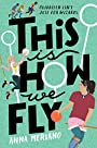 This Is How We Fly - Anna Meriano