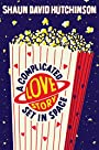 A Complicated Love Story Set in Space - Shaun David Hutchinson