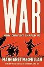 War: How Conflict Shaped Us - Margaret MacMillan