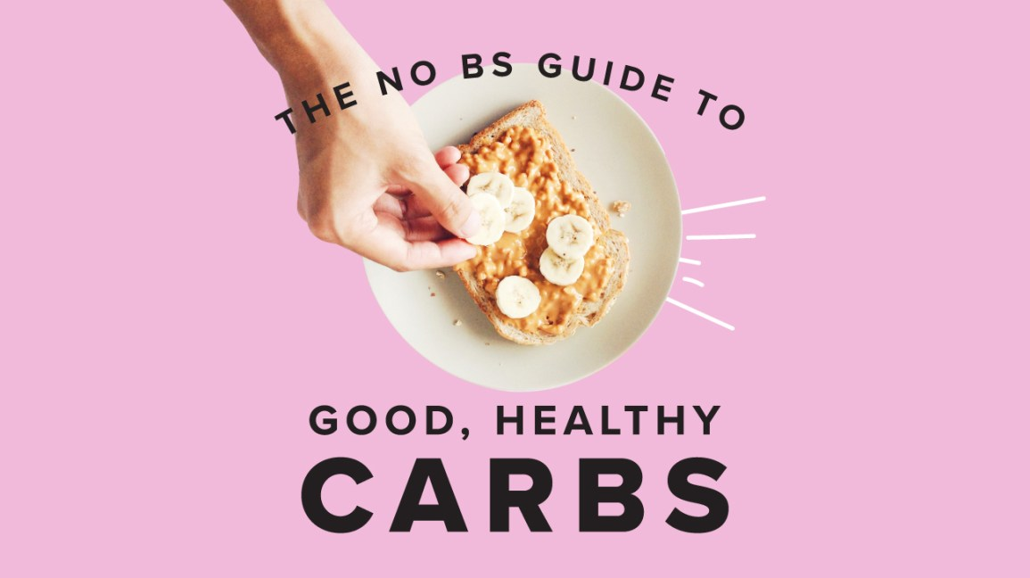 The No Bs Guide To Good Healthy Carbs