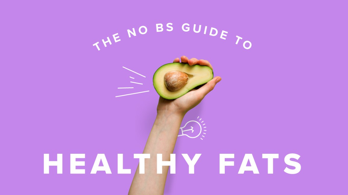 The No BS Guide to Healthy Fats