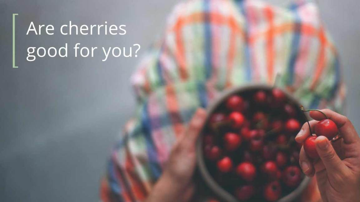 Are Cherries Good for You?