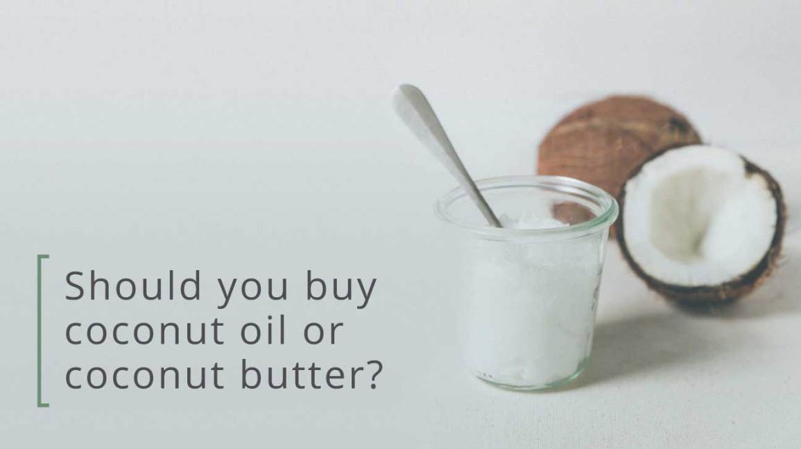 Coconut oil vs. coconut butter