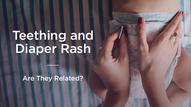 Teething and Diaper Rash: What's the Relationship?