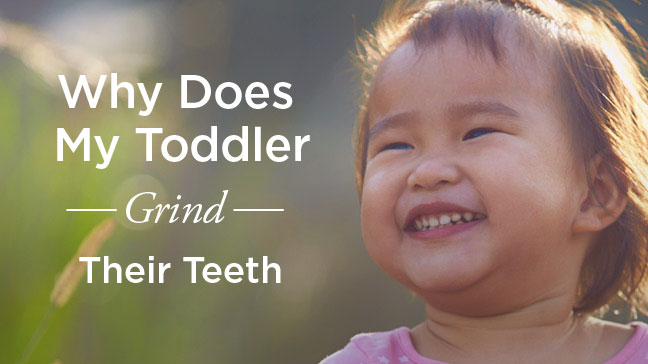 Toddler Teeth Grinding: What's Causing This?
