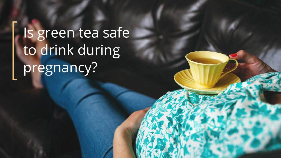 Green Tea While Pregnant: Is It Safe?
