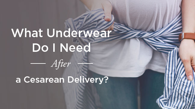C-Section Underwear: What You Need to Know