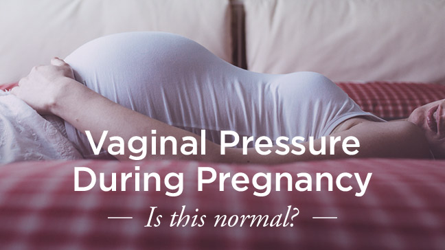 Vaginal Pressure During Pregnancy Is It Normal-9978