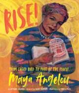 Rose! From Caged Bird to Poet of the People, Maya Angelou