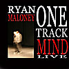 Ryan Maloney: One Track Mind