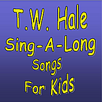 T.W. Hale : Sing-A-Long Songs