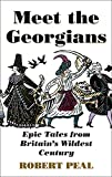 Meet the Georgians: Epic Tales from Britain's Wildest Century
