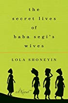 The Secret Wives of Babi Segi's Wives by Lola Shoneyin
