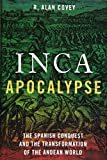 Inca Apocalypse: The Spanish Conquest and the Transformation of the Andean World