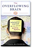 The Overflowing Brain: Information Overload and the Limits of Working Memory by Torkel Klingberg