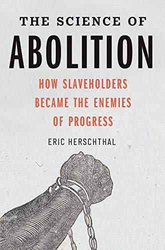 The Science of Abolition: How Slaveholders Became the Enemies of Progress