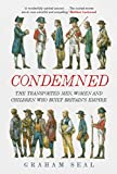 Condemned: The Transported Men, Women and Children Who Built Britain's Empire