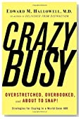 CrazyBusy: Overstretched, Overbooked, and About to Snap! Strategies for Coping in a World Gone ADD by Edward M. Hallowell