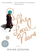 The Local News: A Novel by Miriam Gershow