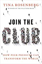Join the Club: How Peer Pressure Can Transform the World by Tina Rosenberg
