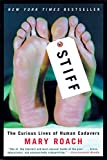 Stiff - the curious lives of human cadavers