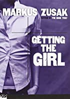 Getting the Girl by Markus Zusak