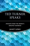 Ted Turner Speaks: Insights from the World\'s Greatest Maverick (Speak Series)