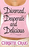 Divorced, Desperate & Delicious