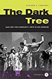 The Dark Tree : Jazz and the Community Arts in Los Angeles (George Gund Foundation Book in African American Studies)