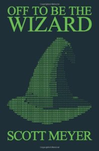 Off To Be The Wizard, Scott Meyer