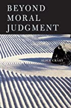 Beyond Moral Judgment by Alice Crary