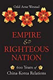Empire and Righteous Nation: 600 Years of China-Korea Relations: 14 (The Edwin O. Reischauer Lectures)