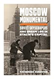 Moscow Monumental: Soviet Skyscrapers and Urban Life in Stalin's Capital